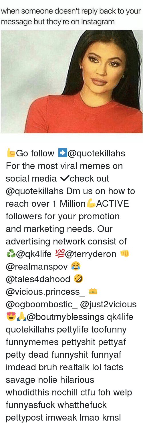 Bruh, Ctfu, and Facts: when someone doesn't reply back to your  message but they're on Instagram 👍Go follow ➡@quotekillahs For the most viral memes on social media ✔check out @quotekillahs Dm us on how to reach over 1 Million💪ACTIVE followers for your promotion and marketing needs. Our advertising network consist of ♻@qk4life 💯@terryderon 👊@realmanspov 😂@tales4dahood 🤣@vicious.princess_ 👑@ogboombostic_ @just2vicious😍🙏@boutmyblessings qk4life quotekillahs pettylife toofunny funnymemes pettyshit pettyaf petty dead funnyshit funnyaf imdead bruh realtalk lol facts savage nolie hilarious whodidthis nochill ctfu foh welp funnyasfuck whatthefuck pettypost imweak lmao kmsl