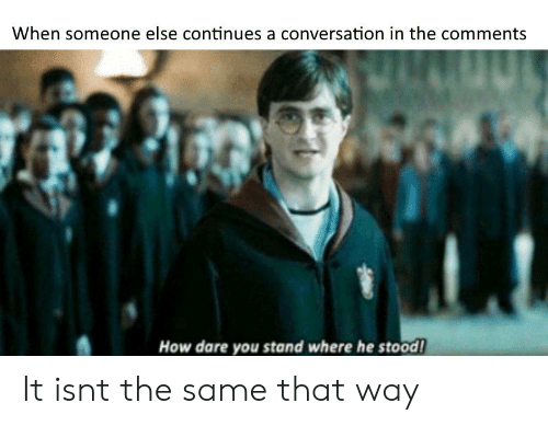 When Someone Else Continues a Conversation in the Comments How Dare