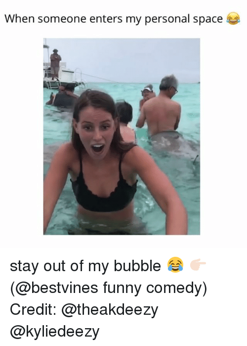 Funny, Memes, and Space: When someone enters my personal space stay out of my bubble 😂 👉🏻(@bestvines funny comedy) Credit: @theakdeezy @kyliedeezy
