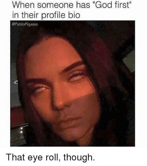 when someone has god first in their profile bio pablopiqasso 14554724 ✅ 25 best memes about eye roll eye roll memes