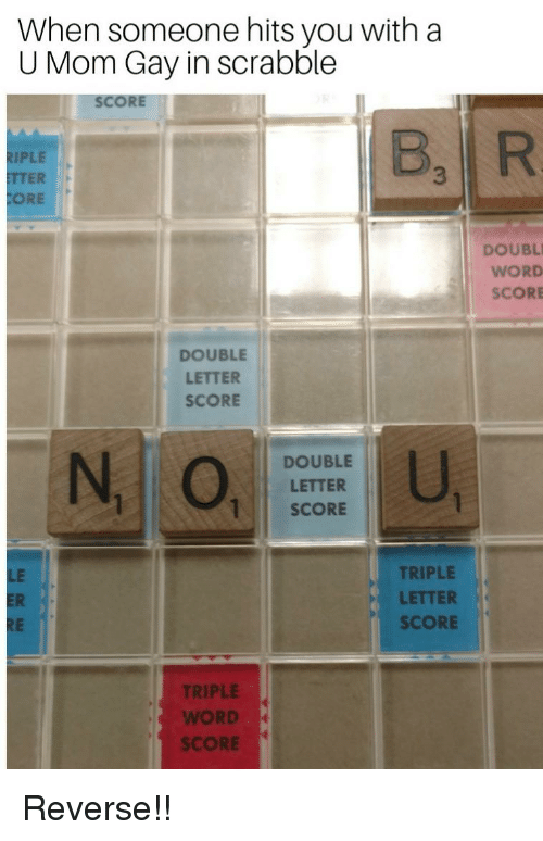 When Someone Hits You Witha U Mom Gay In Scrabble Score Riple Tter
