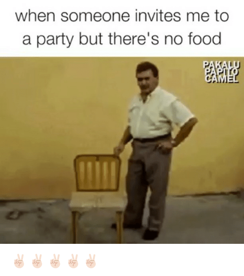 Food, Funny, and Party: when someone invites me to  a party but there's no food ✌🏻✌🏻✌🏻✌🏻✌🏻