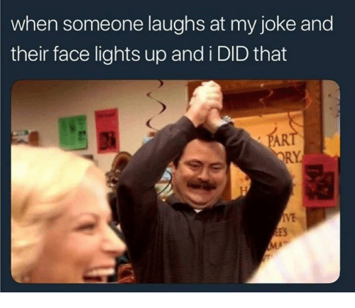 And I Did, Lights, and Did: when someone laughs at my joke and  their face lights up and i DID that  SAR  RY  IVE