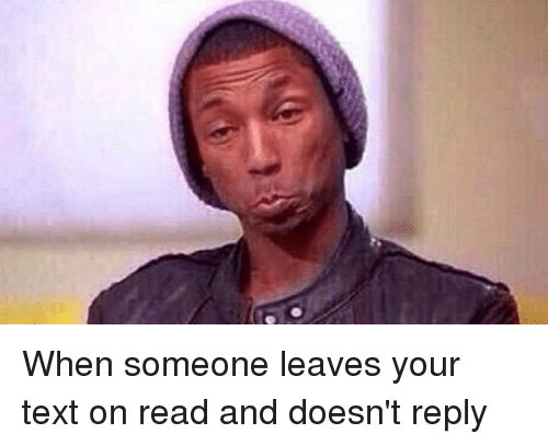 Funny Meme Text Pictures : When someone leaves your text on read and doesn t reply funny