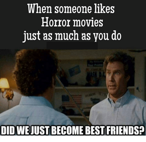 when someone likes horror movies just as much as you 5794832 when someone likes horror movies just as much as you do did we just