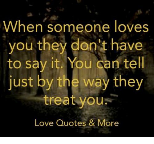 When Someone Loves You They Dont Have To Say It You Can Tell Just