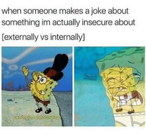 Insecure Joke and Someone when someone makes a joke about something im actually  sc 1 st  Me.me & When Someone Makes a Joke About Something Im Actually Insecure ... pezcame.com