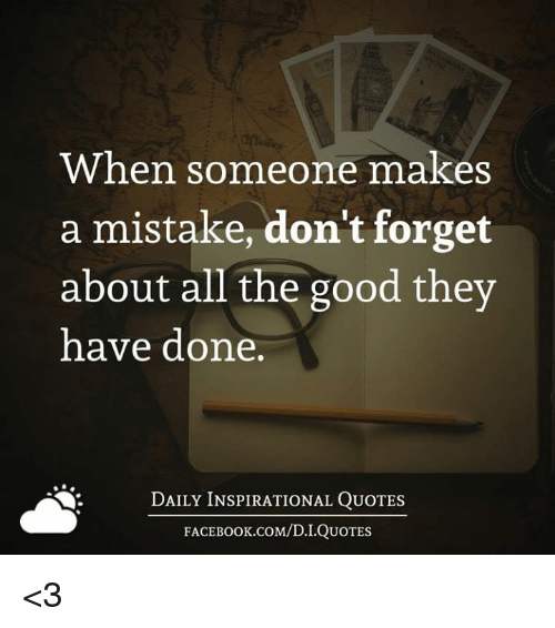 When Someone Makes A Mistake Dont Forget About All The Good They