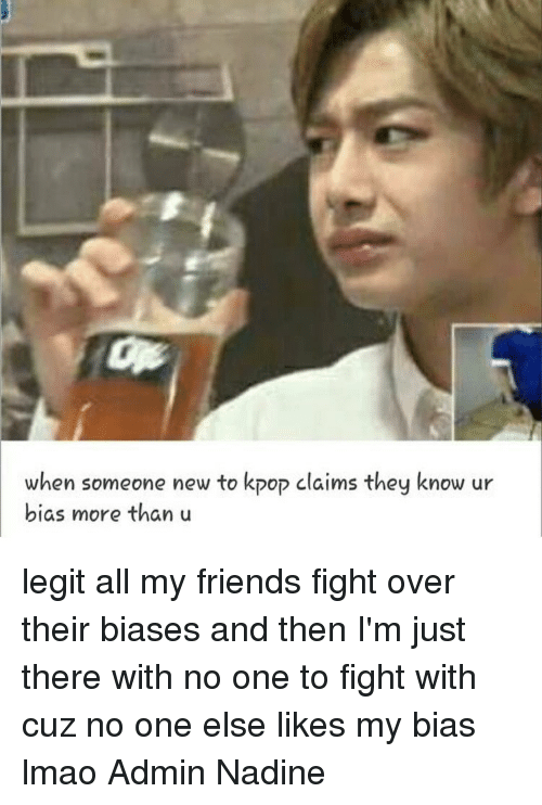When Someone New To Kpop Claims They Know Ur Bias More