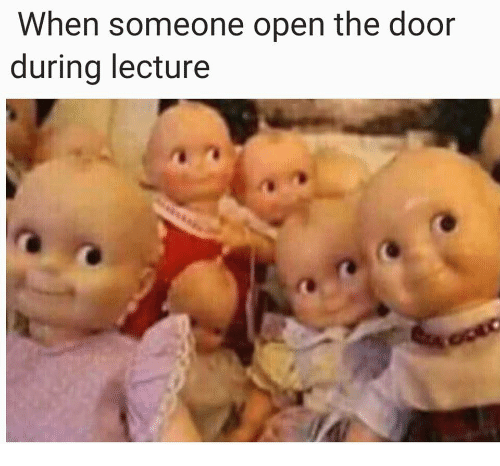 Open, Door, and Someone: When someone open the door  during lecture