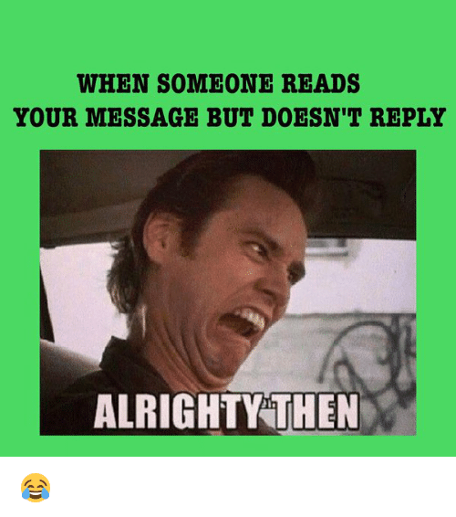 when someone reads your message but doesnt reply alrighty then 10985408 ✅ 25 best memes about alrighty then alrighty then memes