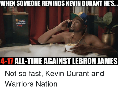 Kevin Durant, LeBron James, and Nba: WHEN SOMEONE REMINDS KEVIN DURANT HES  417ALL-TIME AGAINST LEBRON JAMES Not so fast, Kevin Durant and Warriors Nation