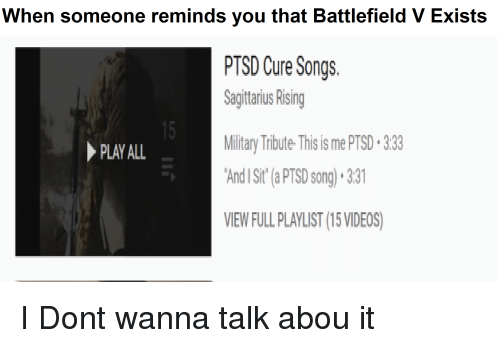 When Someone Reminds You That Battlefield v Exists PTSD Cure