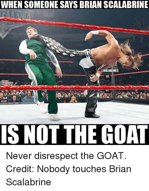 Nba, Goat, and Touche: WHEN SOMEONE SAYS BRIAN SCALABRINE  ONBAMEMES  IS NOT THE GOAT Never disrespect the GOAT. Credit: Nobody touches Brian Scalabrine‎