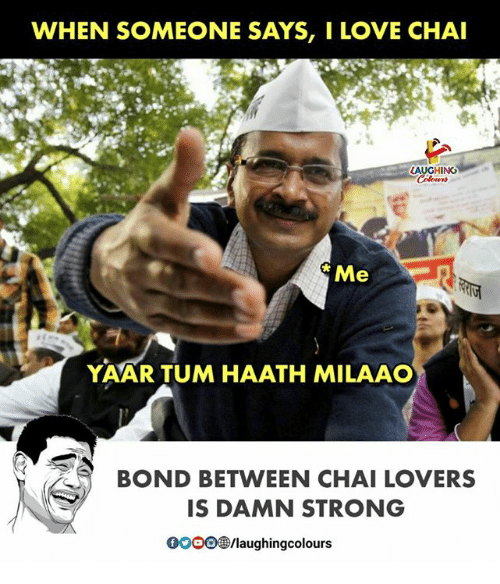 Love, Strong, and Indianpeoplefacebook: WHEN SOMEONE SAYS, I LOVE CHAI  LAUGHING  Me  YAAR TUM HAATH MILAAO  BOND BETWEEN CHAI LOVERS  IS DAMN STRONG  0O0O  /laughingcolours