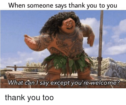 Thank You, Can, and You: When someone says thank you to you  What can I say except you re-welcome thank you too