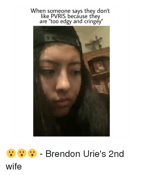 """Memes, Brendon Urie, and 🤖: When someone says they don't  like PVRIS because they  are """"too e  and cringey"""" 😮😮😮 - Brendon Urie's 2nd wife"""