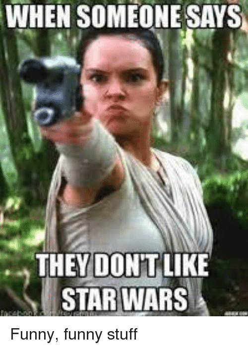 Funny Star Wars And Star When Someone Says They Dont Like