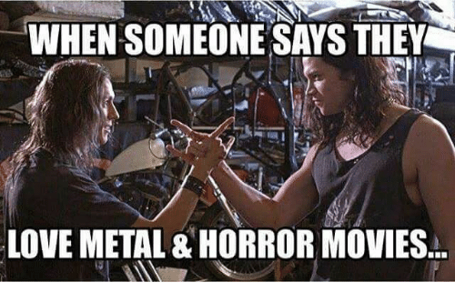 When Someone Says They Love Metal Horror Movies Love Meme On Meme