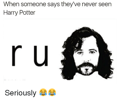when someone says theyve never seen harry potter r u 13327540 when someone says they've never seen harry potter r u seriously