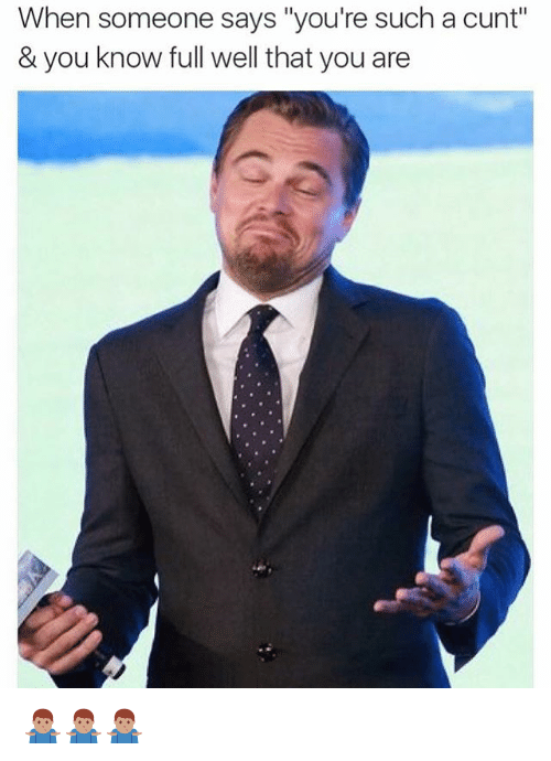 """Cunt, British, and You: When someone says """"you're such a cunt""""  & you know full well that you are 🤷🏽♂️🤷🏽♂️🤷🏽♂️"""