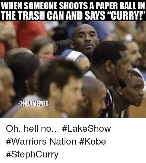 "Nba, Trash, and Kobe: WHEN SOMEONE SHOOTS A PAPER BALL IN  THE TRASH CAN AND SAYS ""CURRY!""  @NBAMEMES Oh, hell no... #LakeShow #Warriors Nation #Kobe #StephCurry"