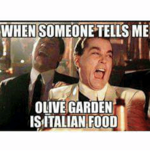 Food, Olive Garden, and Dank Memes: WHEN SOMEONE TELLS ME  OLIVE GARDEN  ISITALIAN FOOD