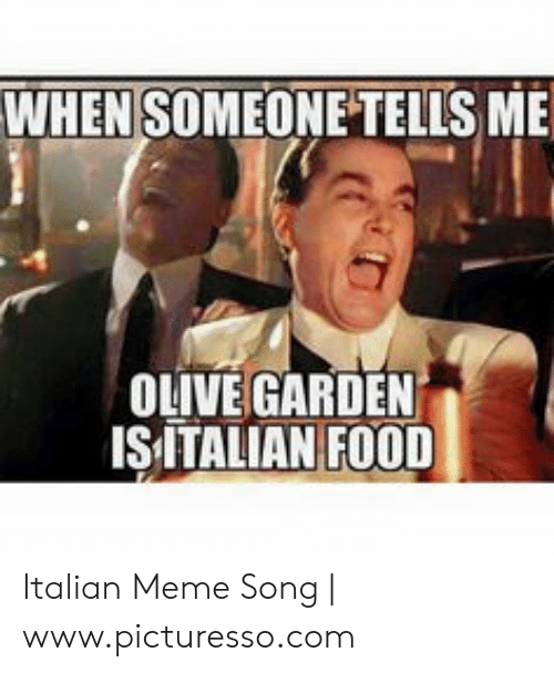 WHEN SOMEONE TELLS ME OLIVE GARDEN SITALIAN FOOD Italian