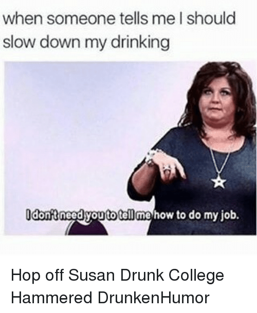 when someone tells me should slow down my drinking dont 4570274 when someone tells me should slow down my drinking dont need to