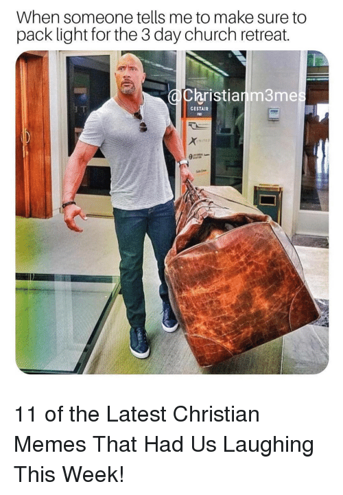 Church, Memes, and Christian Memes: When someone tells me to make sure to  pack light for the 3 day church retreat.  Christianm3me  GESTAIR  NITIO 11 of the Latest Christian Memes That Had Us Laughing This Week!