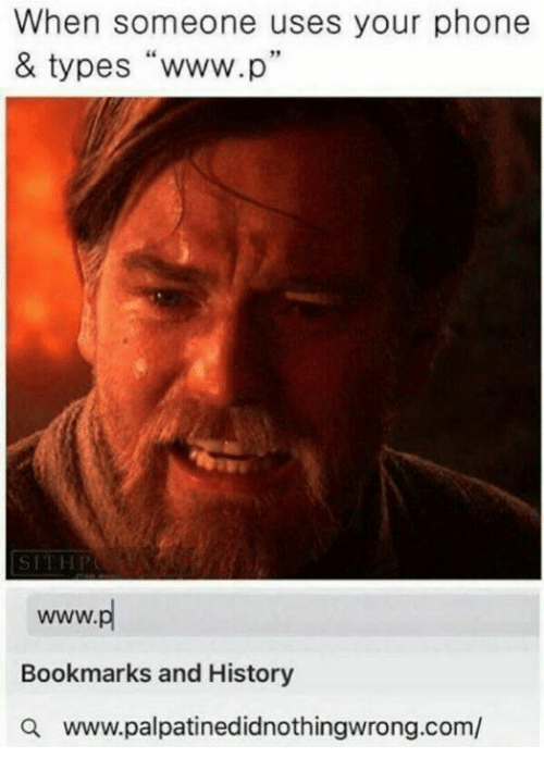 """Memes, 🤖, and Phones: When someone uses your phone  & types """"www.p""""  SITH I  Bookmarks and History  a www.palpatinedidnothingwrong.com/"""