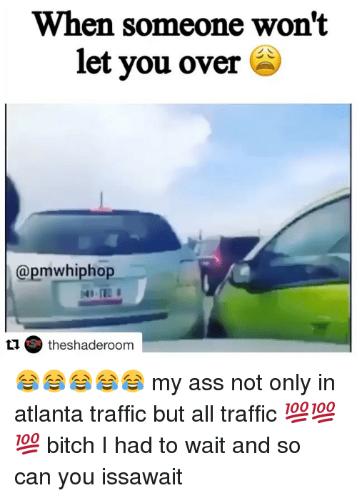 when someone wont let you over pmwhiphop tu sr the 17609095 ✅ 25 best memes about atlanta traffic atlanta traffic memes