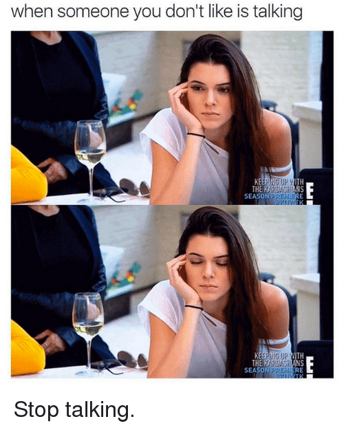 Kardashian, Celebrities, and You: when someone you don't like is talking  ITH  NS  SEASON  THE  SEASON  IS  RE Stop talking.