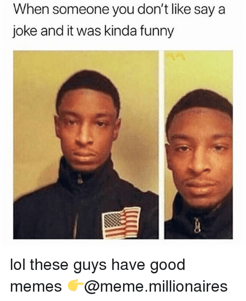Funny, Lol, and Meme: When someone you don't like say a  joke and it was kinda funny lol these guys have good memes 👉@meme.millionaires