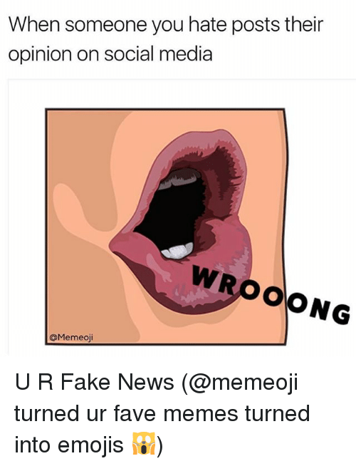 Fake, Funny, and Memes: When someone you hate posts their  opinion on social media  WROO  ONG  OMemeoji U R Fake News (@memeoji turned ur fave memes turned into emojis 🙀)
