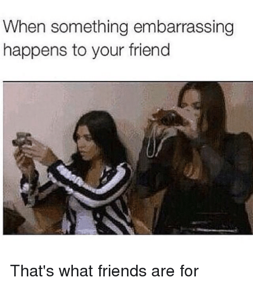 Kardashian and Celebrities: When something embarrassing  happens to your friend That's what friends are for