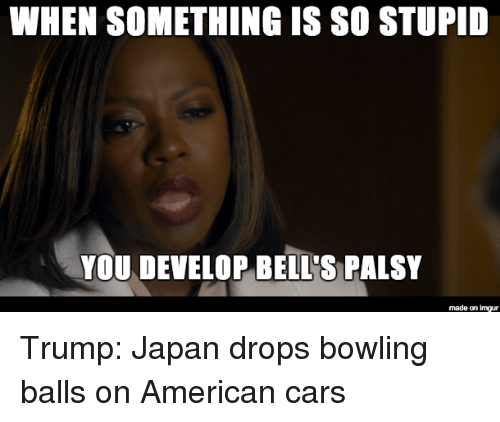 when something is so stupid you develop bells palsy made 31605244 when something is so stupid you develop bell's palsy made on imgur