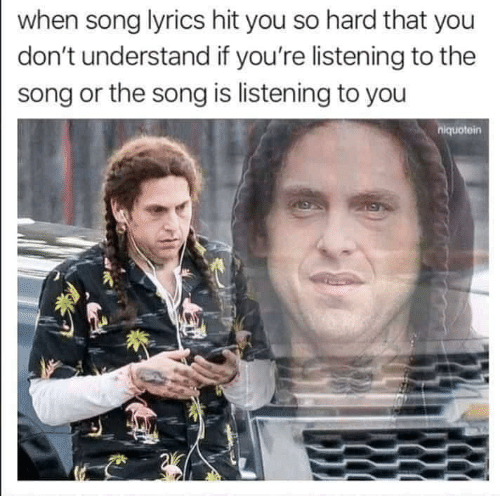 Lyrics, Song Lyrics, and Song: when song lyrics hit you so hard that you  don't understand if you're listening to the  song or the song is listening to you  niquotein
