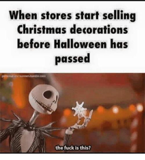 Christmas, Dank, and Fucking: When stores start selling Christmas decorations before Halloween has