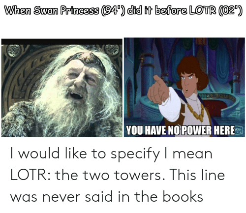 When Swan Princess 94 Did Tt Before LOTR O2' YOU HAVE NO POWER HERE
