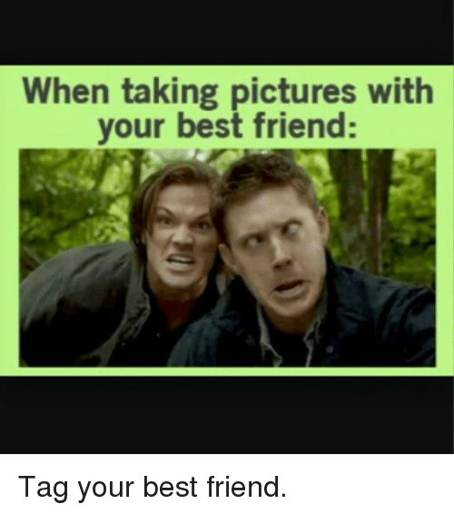 When Taking Pictures With Your Best Friend Tag Your Best Friend