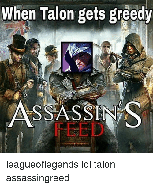 when talon gets greedy assassins leagueoflegends lol talon