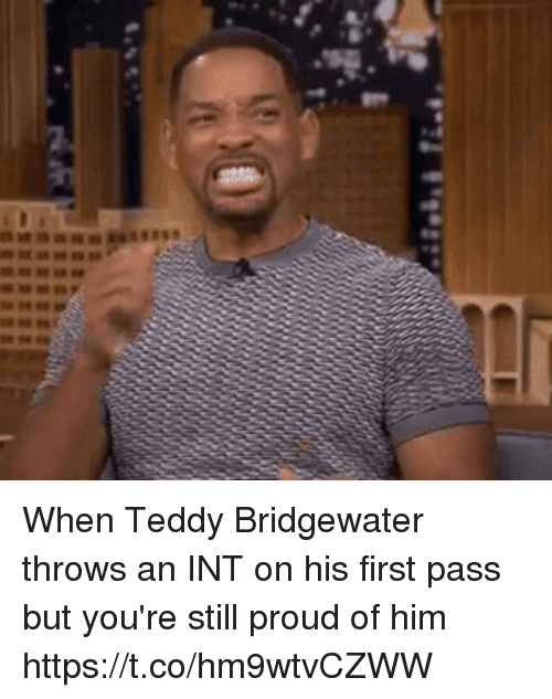Nfl, Proud, and Bridgewater: When Teddy Bridgewater throws an INT on his first pass but you're still proud of him https://t.co/hm9wtvCZWW