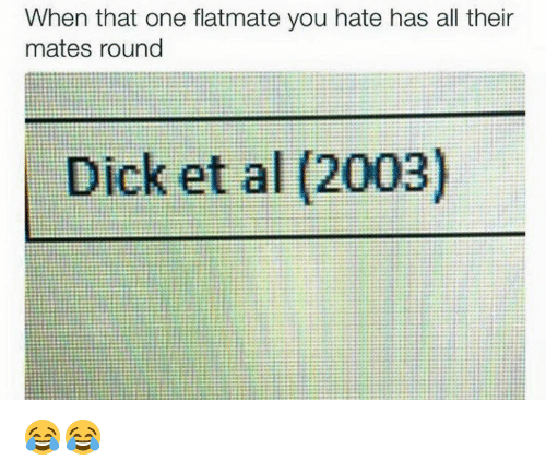 Als, One, and Ets: When that one flatmate you hate has their  all mates round  Dick et al (2003) 😂😂
