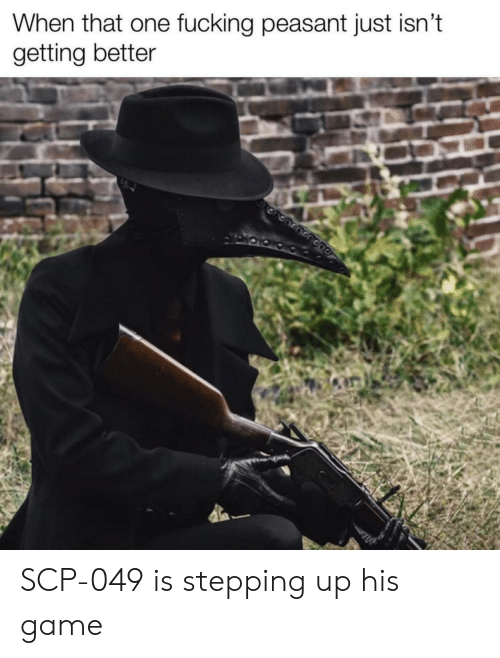 Game, Peasant, and Scp: When that one fucking peasant just isn't  getting better  ononenonepe SCP-049 is stepping up his game
