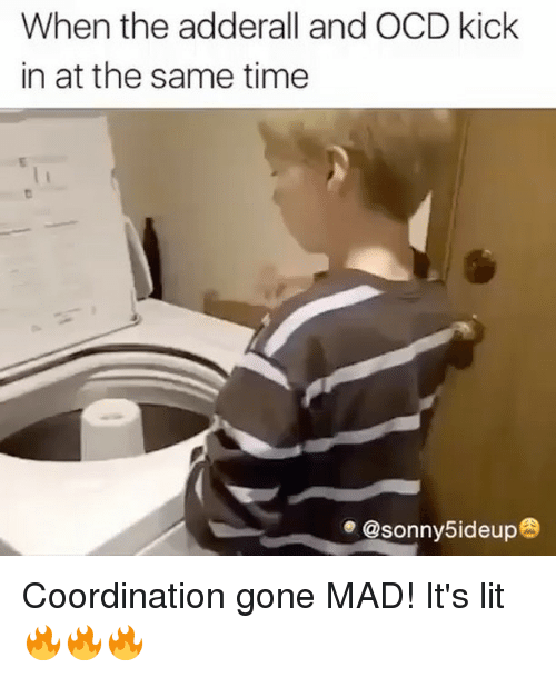 when the adderall and ocd kick in at the same 6568718 ✅ 25 best memes about adderall adderall memes,Adderall Meme