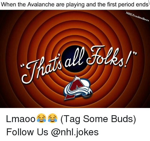Memes, National Hockey League (NHL), and Period: When the Avalanche are playing and the first period ends  NHLTr  rashta Lmaoo😂😂 (Tag Some Buds) Follow Us @nhl.jokes