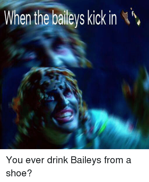 Drink baileys from a shoe