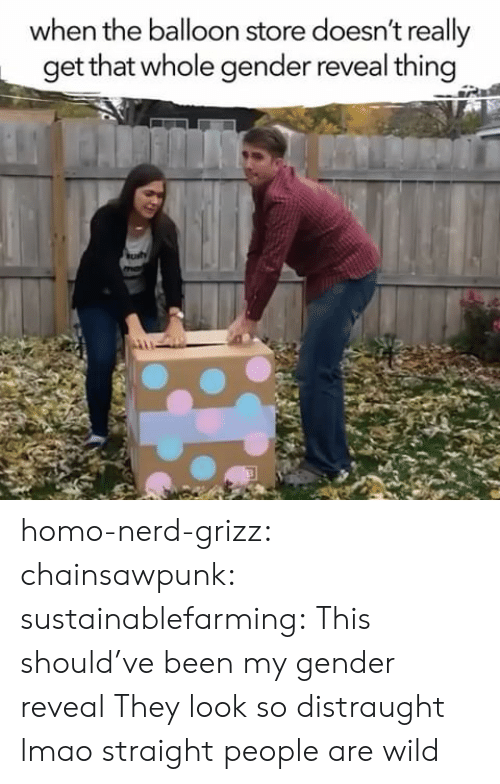 Gif, Lmao, and Nerd: when the balloon store doesn't really  get that whole gender reveal thing homo-nerd-grizz: chainsawpunk:   sustainablefarming:  This should've been my gender reveal     They look so distraught lmao straight people are wild
