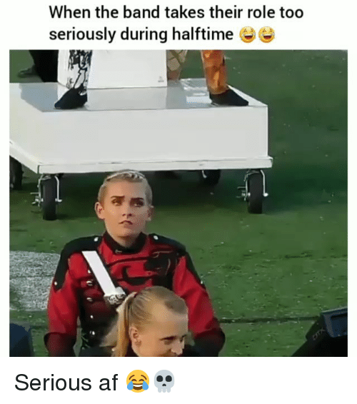 Af, Funny, and Band: When the band takes their role too  seriously during halftime Serious af 😂💀
